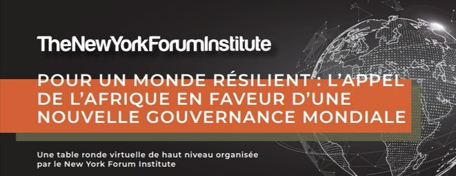 New York Forum Institute -« Pour un monde résilient : l'appel de l'Afrique en faveur d'une nouvelle gouvernance mondiale » © New York Forum Institute