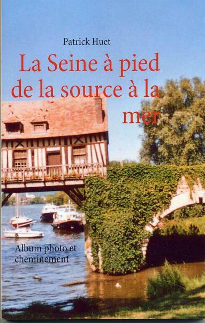 Livre La Seine à pied de la source à la mer © Patrick Huet