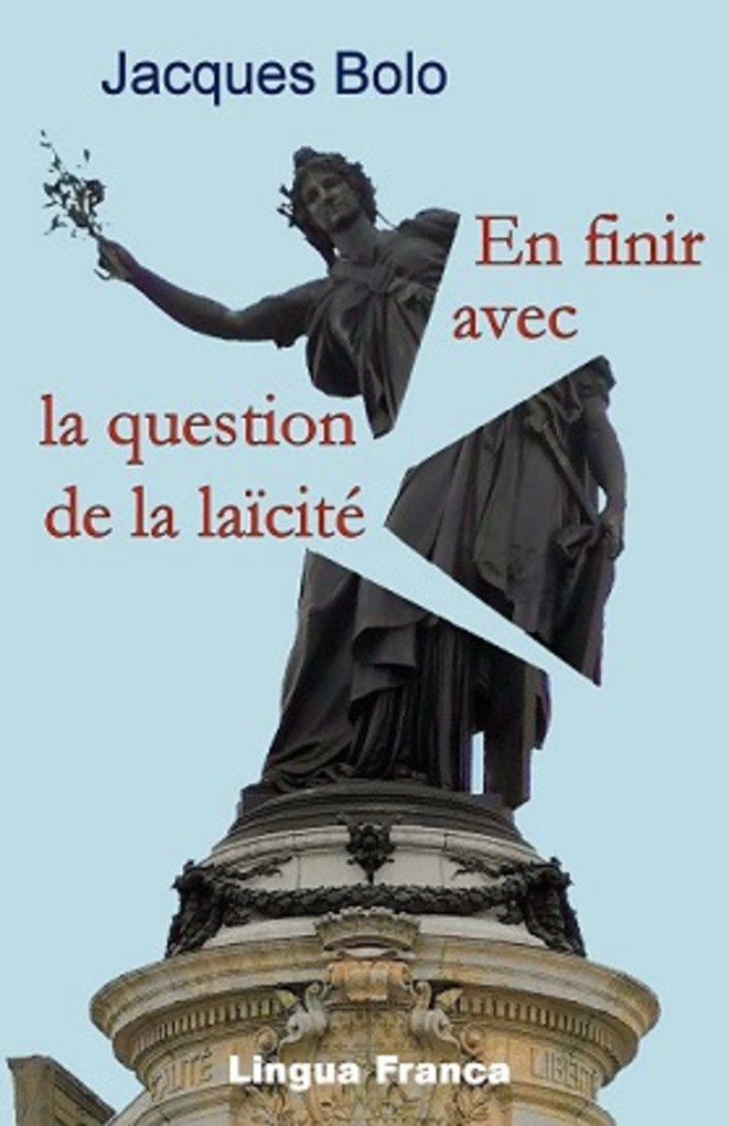En finir avec la question de la laïcité © Jacques Bolo