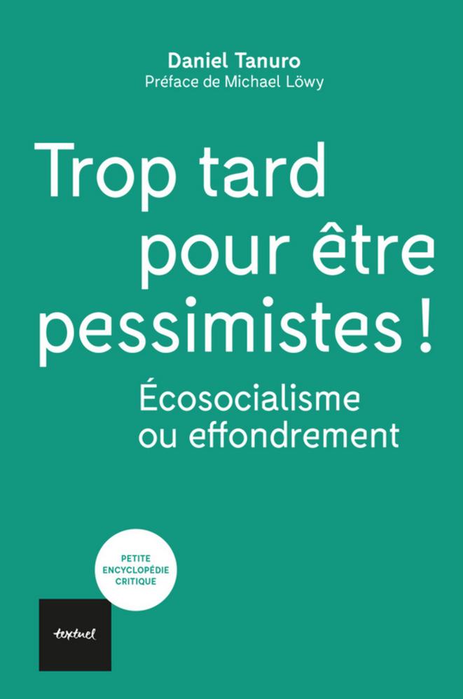 """Daniel Tanuro, """"Trop tard pour être pessimiste"""", Textuel, 2020."""