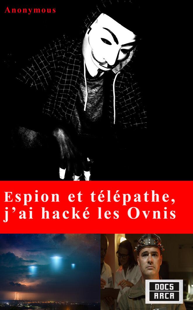 Quand Anonymous s'exprime sur l'espionnage sur les Ovnis : vrai ou faux, à moitié vrai ou à moitié faux, aboslument faux. Qui sait ? © Anonymous