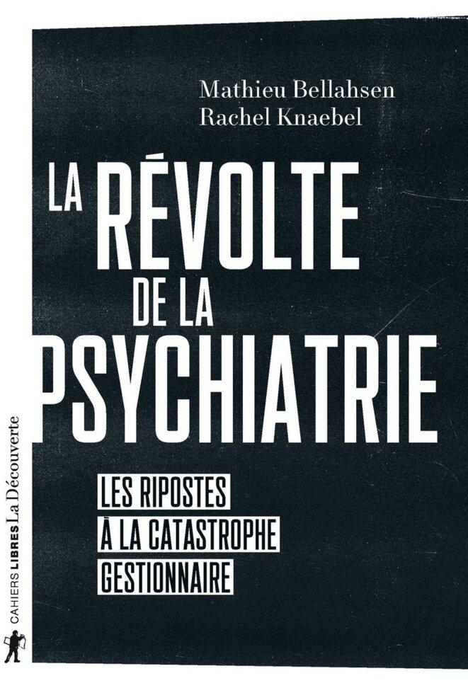La révolte de la psychiatrie, Editions La Découverte, 2020 © Mathieu Bellahsen, Rachel Knaebel, Loriane Bellahsen