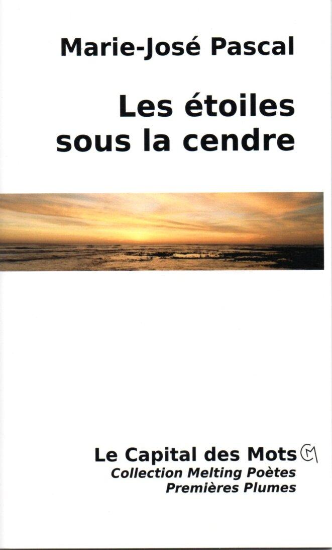 Les étoiles sous la cendre. Marie-José Pascal. Editions Le Capital des Mots, 2020. © Photo de la couverture : Alain Morinais.