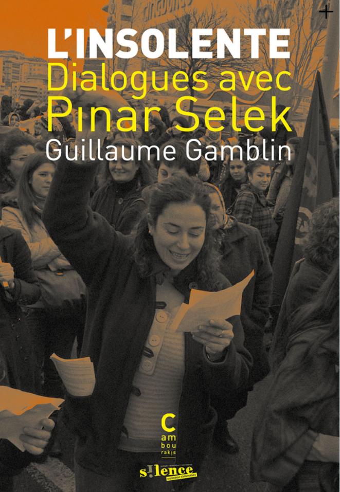 L'Insolente, livre biographique de conversations avec Pinar Selek par Guillaume Gamblin, de la revue Silence. Editions Cambourakis