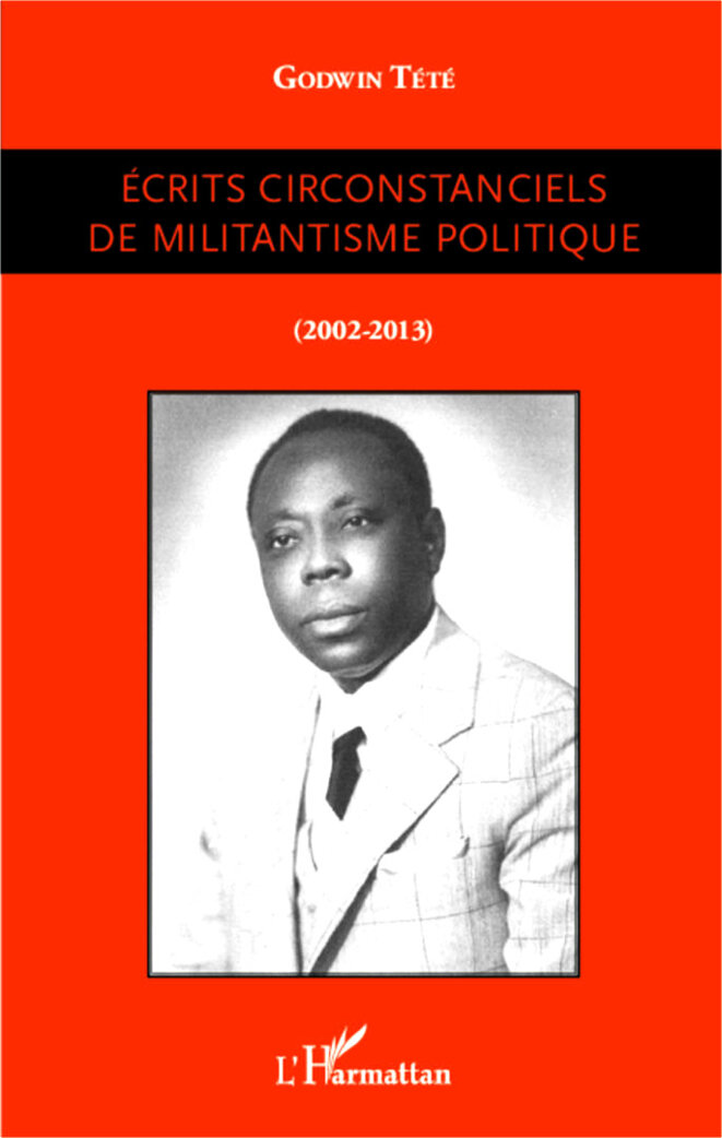 Godwin Tété Ecrits circonstanciels de militantisme politique, Editions L'Harmattan, 2014 - 388 pages