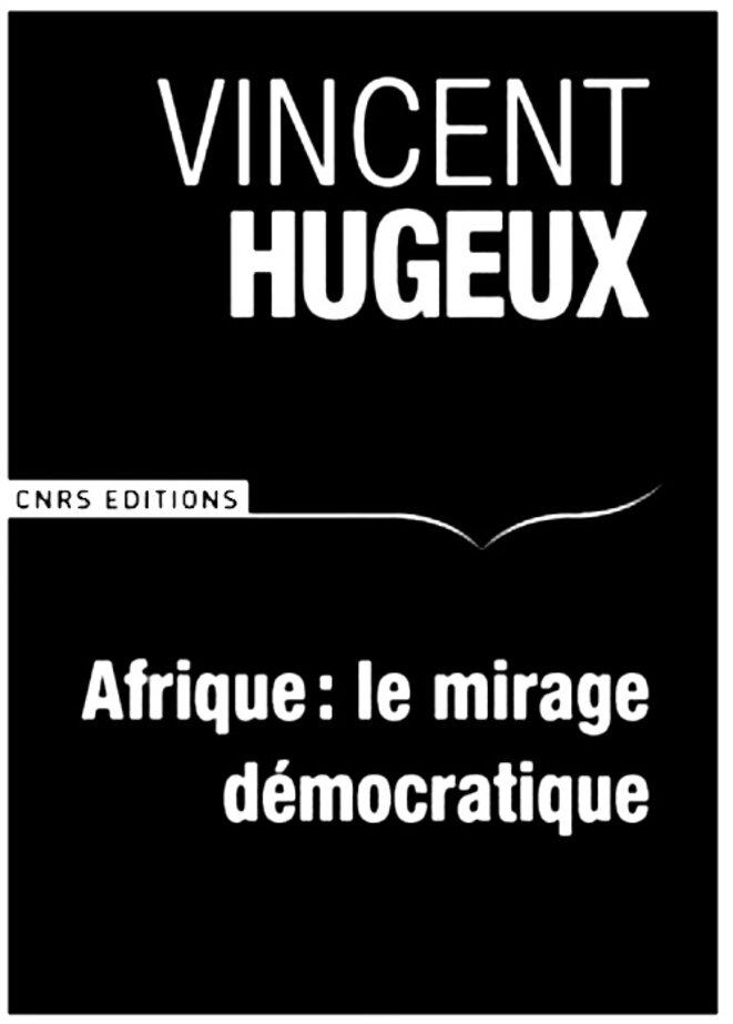 Vincent Hugeux, Afrique le mirage démocratique, CNRS Editions, 2012, 80 pages