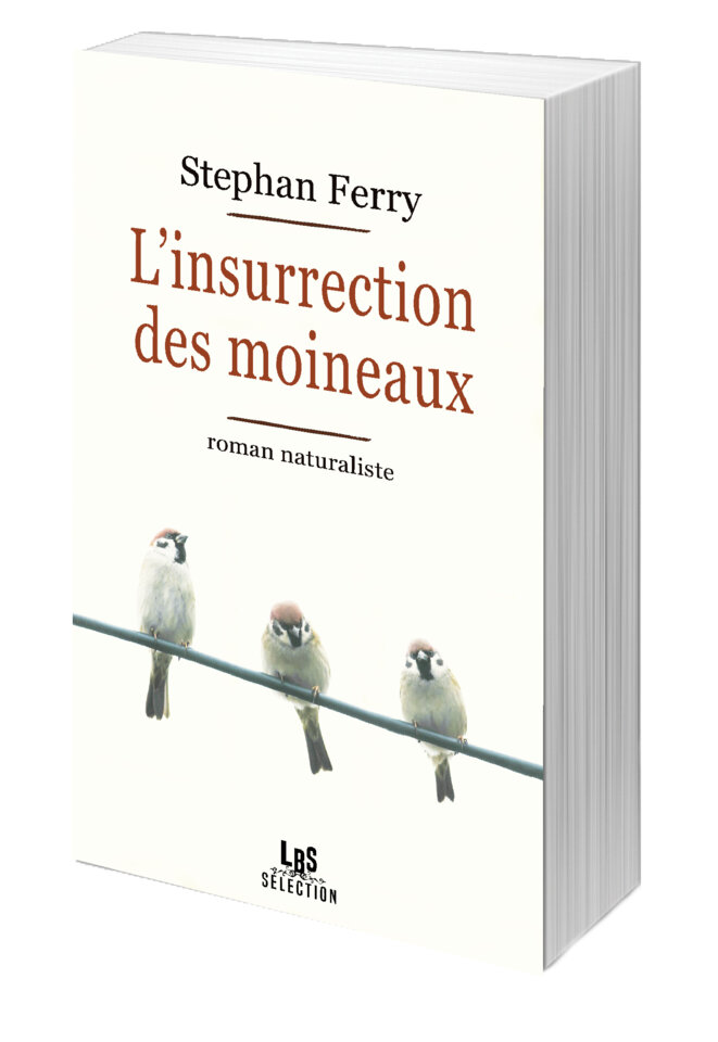 L'Insurrection des moineaux, publié chez LBS éditions.