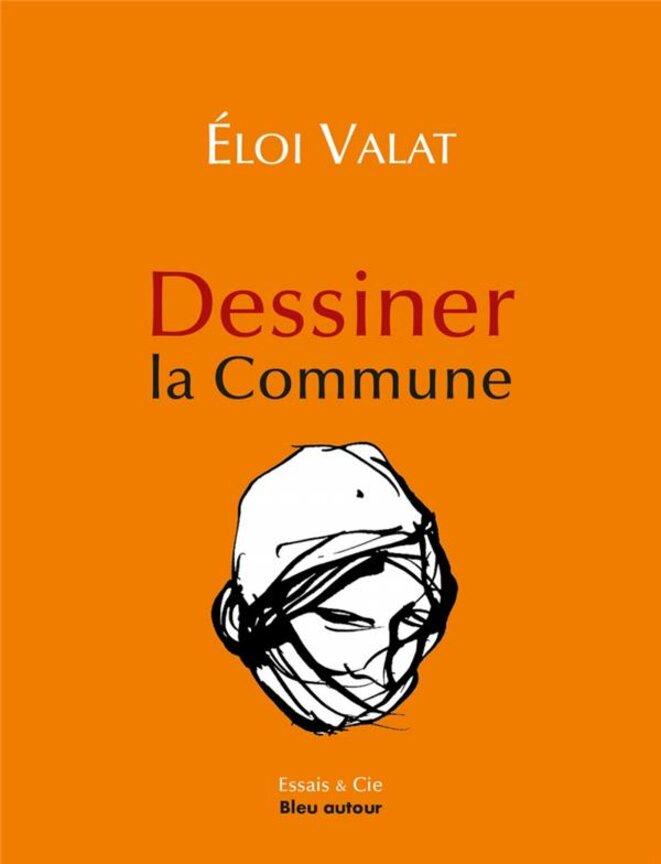 Dessiner la Commune © Eloi Valat Editions du Bleu autour 2021