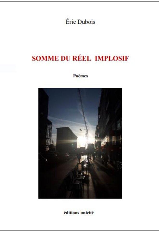 Somme du réel implosif. Eric Dubois. Editions Unicité, 2021.
