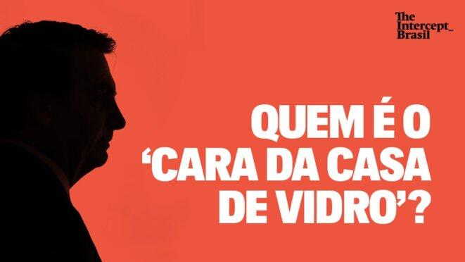 Qui est le « gars de la maison de verre » ? © The Intercept Brasil (TIB)