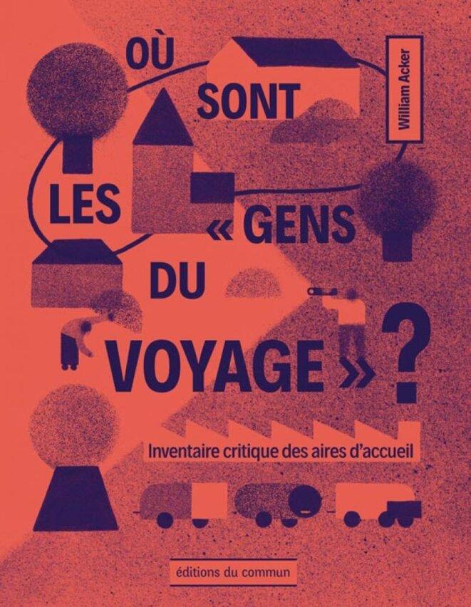 """Où sont les """"gens du voyage"""" ? / éditions du commun, 2021 (18€) © William Acker"""