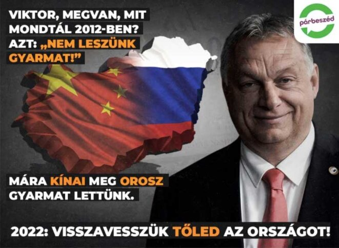 """The Párbeszéd Magyarországért (Dialogue for Hungary) party's poster, published on Facebook on 27 May, 2021. It reads: """"Viktor, remember what you said in 2012? This: """"We will not be a colony!"""" Today we've become a Chinese and Russian colony. 2022: we will take back the country from you!"""""""