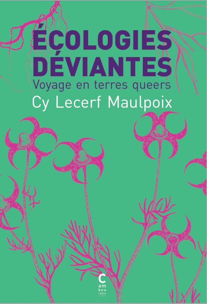 «Écologies déviantes» de Cy Lecerf Maulpoix, à paraître aux éditions Cambourakis le 1er septembre 2021.