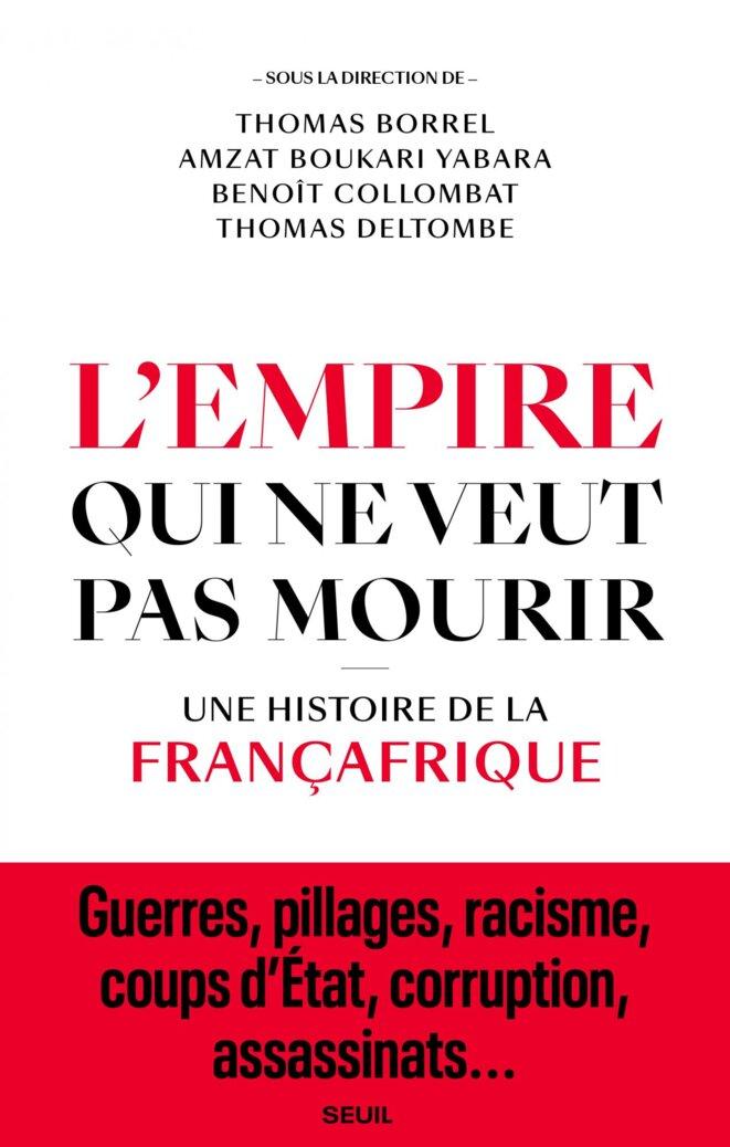 """Couverture de """"L'Empire qui ne voulait pas mourir. Une histoire de la Françafrique"""" (Seuil, 2021) © Editions du Seuil"""