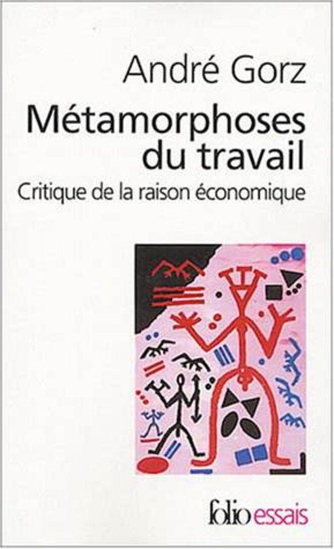 Métamorphoses du travail. Critique de la raison économique. 1988 © André Gorz