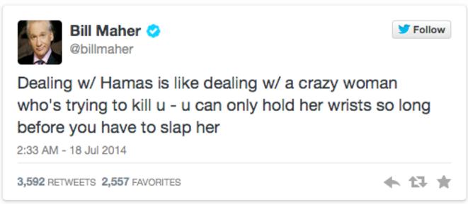 Traiter avec le Hamas, c'est comme avoir à traiter avec une femme folle qui essaie de vous tuer - vous ne pouvez tenir ses poignets avant d'être contraint à la gifler © tweet de Bill Maher