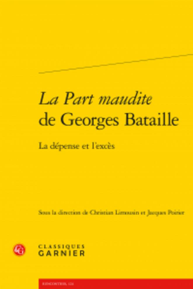 La Part maudite de Georges Bataille, Classiques Garnier, 2015 © coll. sous la direction de Ch. Limousin et de J. Poirier