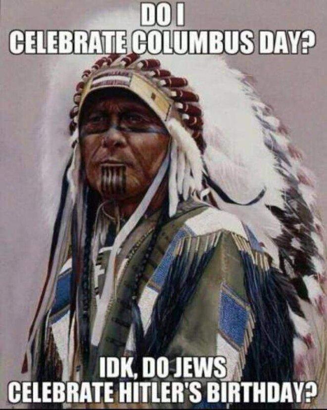 Est-ce que je célèbre Columbus Day ? Je ne sais pas, est-ce que les Juifs célèbre l'anniversaire d'Hitler ?
