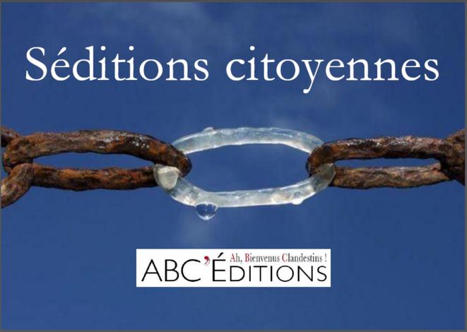 Séditions citoyennes © ABC'éditions Ah Bienvenus Clandestins !