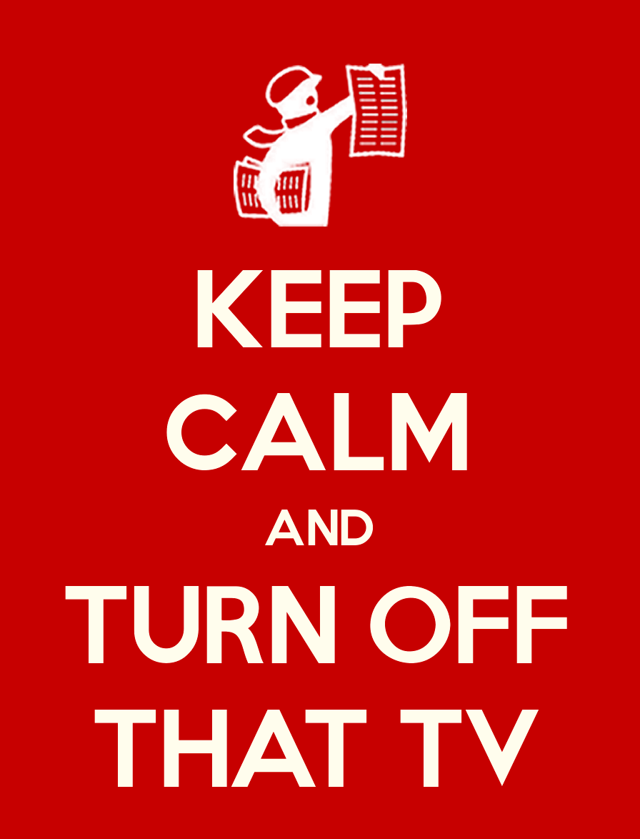 Keep_Calm_And_Turn_Off_That_TV.png