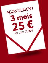 Abonnement 3 mois 25€ au lieu de 33€