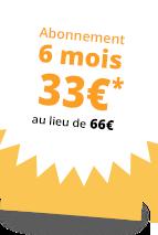 Abonnement 6 mois 33 €*