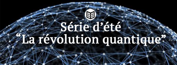 La révolution quantique
